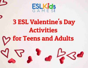3 Esl Valentine S Day Activities For Teens Adults Esl Kids Games