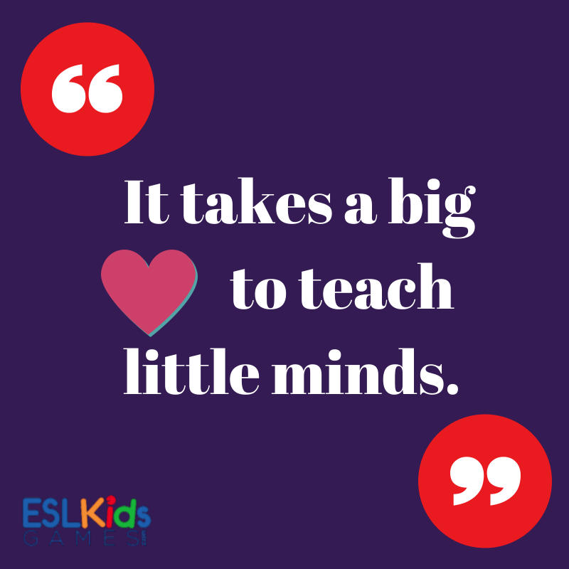 It takes a big heart to teach little minds Teaching Quotes