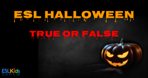 ESL Halloween True or False