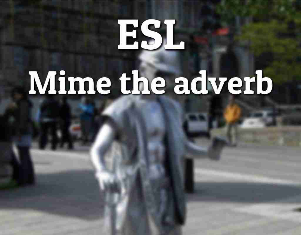 ESL Mime the adverb