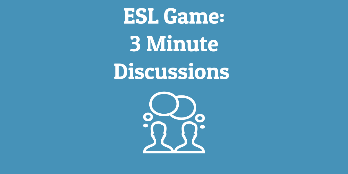 ESL Game: 3 Minute Discussions