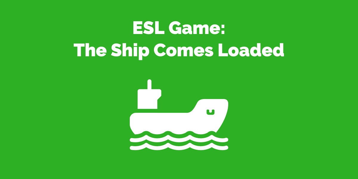 ESL Game: The Ship Comes Loaded