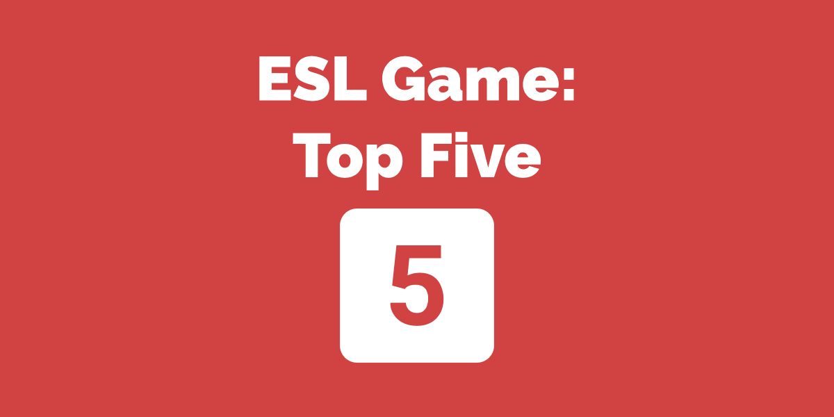 ESL Game Top Five