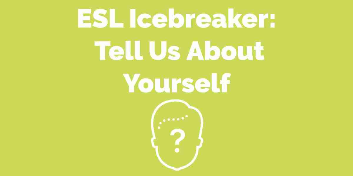 ESL Icebreaker: Tell Us About Yourself